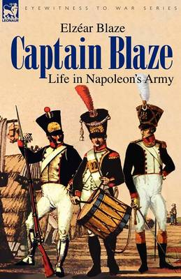 Captain Blaze: Life in Napoleon's Army