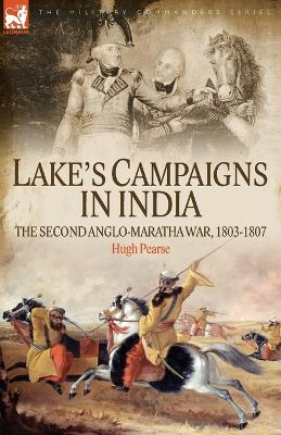 Lake's Campaigns in India: The Second Anglo Maratha War, 1803-1807