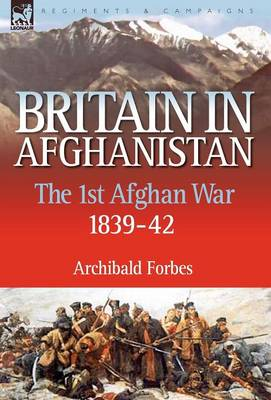 Britain in Afghanistan 1: The First Afghan War 1839-42