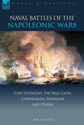 Naval Battles of the Napoleonic Wars: Cape St. Vincent, the Nile, Cadiz, Copenhagen, Trafalgar & Others