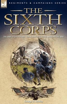 The Sixth Corps: The Army of the Potomac, Union Army, During the American Civil War