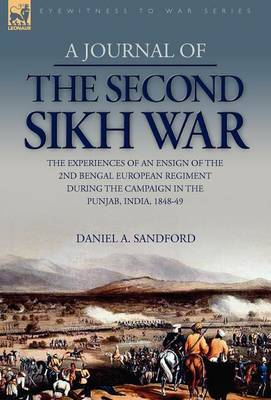 A Journal of the Second Sikh War: The Experiences of an Ensign of the 2nd Bengal European Regiment During the Campaign in the Punjab, India, 1848-49