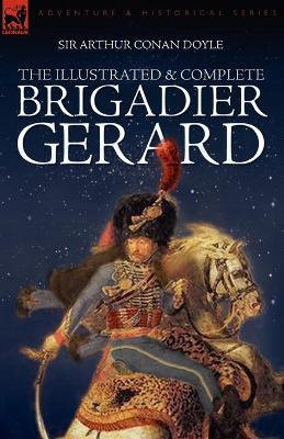 The Illustrated & Complete Brigadier Gerard: All 18 Stories with the Original Strand Magazine Illustrations by Wollen and Paget