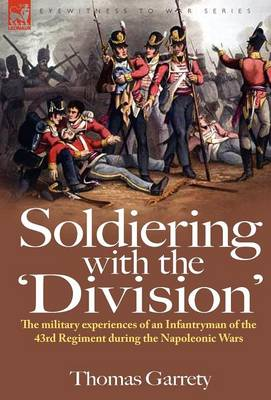 Soldiering with the 'Division': The Military Experiences of an Infantryman of the 43rd Regiment During the Napoleonic Wars