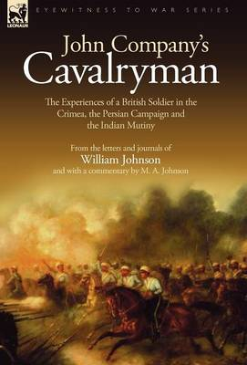 John Company's Cavalryman: the Experiences of a British Soldier in the Crimea, the Persian Campaign and the Indian Mutiny