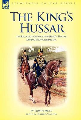 The King's Hussar: The Recollections of a 14th (King's) Hussar During the Victorian Era