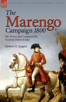 The Marengo Campaign 1800: The Victory That Completed the Austrian Defeat in Italy