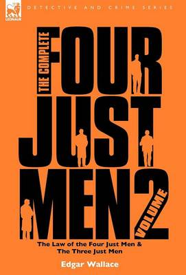 The Complete Four Just Men: Volume 2-The Law of the Four Just Men & The Three Just Men
