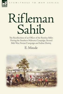 Rifleman Sahib: The Recollections of an Officer of the Bombay Rifles During the Southern Mahratta Campaign, Second Sikh War, Persian C