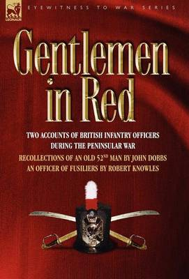 Gentlemen in Red: Two Accounts of British Infantry Officers During the Peninsular War--Recollections of an Old 52nd Man & an Officer of