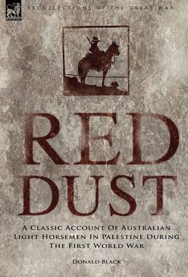 Red Dust: A Classic Account of Australian Light Horsemen in Palestine During the First World War