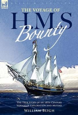 The Voyage of H. M. S. Bounty: The True Story of an 18th Century Voyage of Exploration and Mutiny