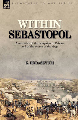 Within Sebastopol: A Narrative of the Campaign in the Crimea, and of the Events of the Siege