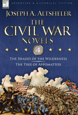 The Civil War Novels: 4-The Shades of the Wilderness & the Tree of Appomattox
