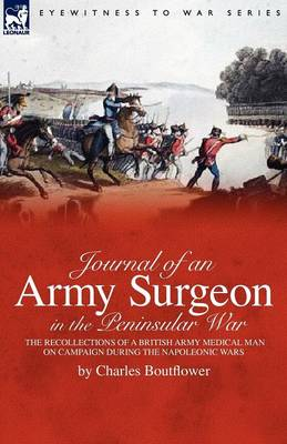 Journal of an Army Surgeon in the Peninsular War: The Recollections of a British Army Medical Man on Campaign During the Napoleonic Wars