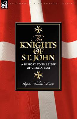 Knights of St John: A History to the Siege of Vienna, 1688