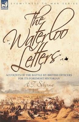 The Waterloo Letters: Accounts of the Battle by British Officers for Its Foremost Historian