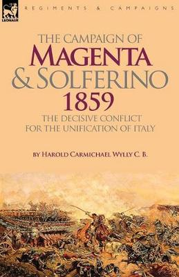 The Campaign of Magenta and Solferino 1859: The Decisive Conflict for the Unification of Italy