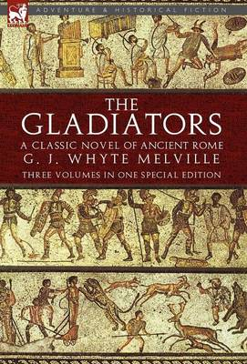 The Gladiators: A Classic Novel of Ancient Rome-Three Volumes in One Special Edition
