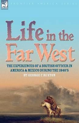 Life in the Far West: the experiences of a British Officer in America and Mexico During the 1840s