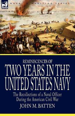 Reminiscences of Two Years in the United States Navy: The Recollections of a Naval Officer During the American Civil War