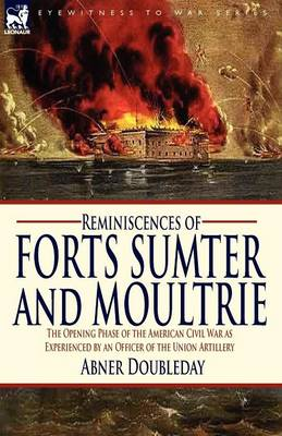 Reminiscences of Forts Sumter and Moultrie: The Opening Phase of the American Civil War as Experienced by an Officer of the Union Artillery