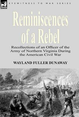 Reminiscences of a Rebel: Recollections of an Officer of the Army of Northern Virginia During the American Civil War