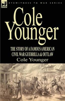 Cole Younger: The Story of a Famous American Civil War Guerrilla & Outlaw