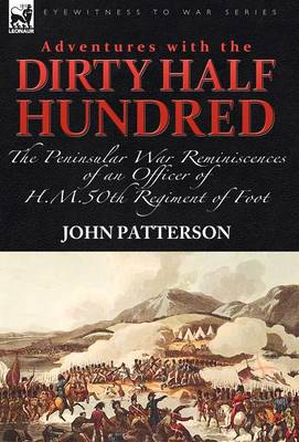 Adventures with the Dirty Half Hundred-the Peninsular War Reminiscences of an Officer of H. M. 50th Regiment of Foot