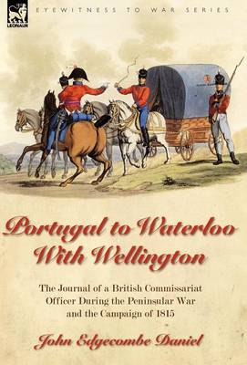 Portugal to Waterloo with Wellington: The Journal of a British Commissariat Officer During the Peninsular War and the Campaign of 1815