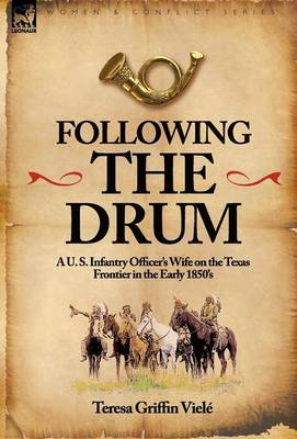 Following the Drum: a U. S. Infantry Officer's Wife on the Texas Frontier in the Early 1850's