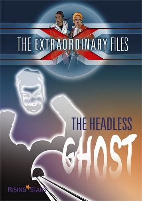 The Extraordinary Files: The Headless Ghost