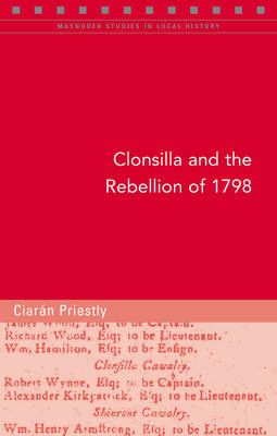 Clonsilla and the Rebellion of 1798: A Community's Experience of Violence, Social Disorder and Civic Unrest, 1790-1802
