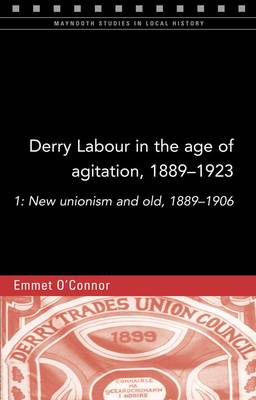 Derry Labour in the Age of Agitation, 1889-1923: New Unionism and Old, 1889-1906: 1