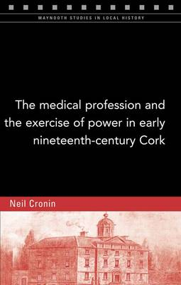 The Medical Profession and the Exercise of Power in Early Nineteenth-Century Cork