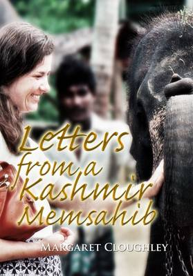 Letters from a Kashmir Memsahib: An Evocative Series of Letters Describing the Author's Experiences During a Two-year Stay in This Remote Himalayan Province