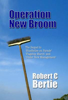 Operation New Broom: The Sequel to Bluebelles on Parade, Flagship March and Under New Management