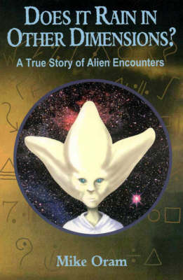 Does it Rain in Other Dimensions?: A True Story of Alien Encounters
