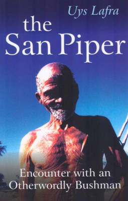 San Piper, The - Encounters with an Otherworldly Bushman