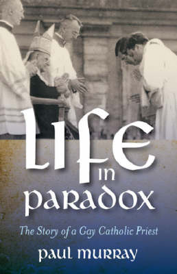 Life in Paradox: The Story of a Gay Catholic Priest