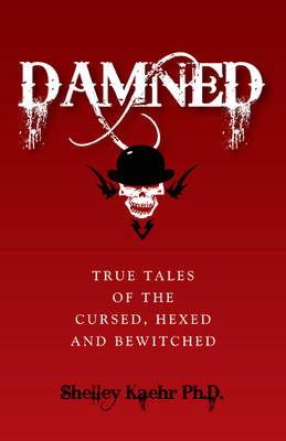 Damned: True Tales of the Cursed, Hexed and Bewitched