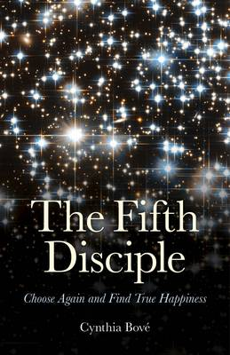The Fifth Disciple: Choose Again and Find True Happiness