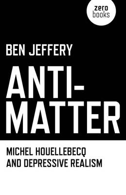 Anti-matter: Michel Houellebecq and Depressive Realism
