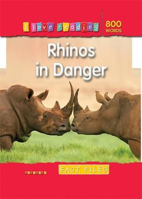 I Love Reading Fact Files 800 Words: Rhinos in Danger