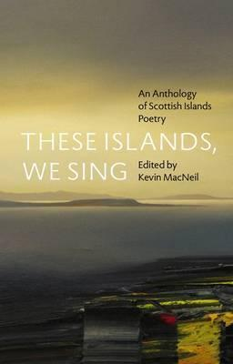 These Islands, We Sing: An Anthology of Scottish Islands Poetry