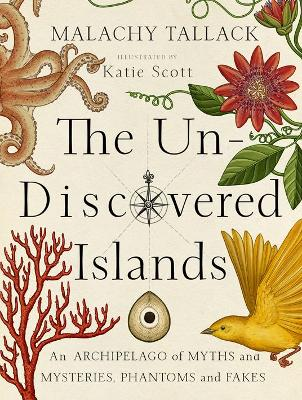 Un-Discovered Islands: An Archipelago of Myths and Mysteries, Phantoms and Fakes