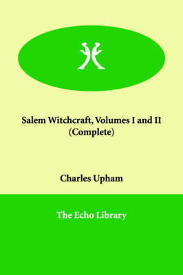 Salem Witchcraft, Volumes I and II (Complete)