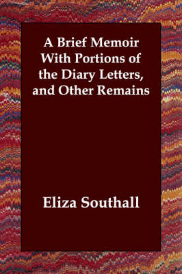 A Brief Memoir With Portions of the Diary Letters, and Other Remains