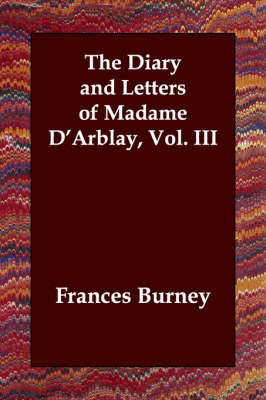 The Diary and Letters of Madame D'Arblay, Vol. III
