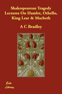 Shakespearean Tragedy Lectures on Hamlet, Othello, King Lear & Macbeth